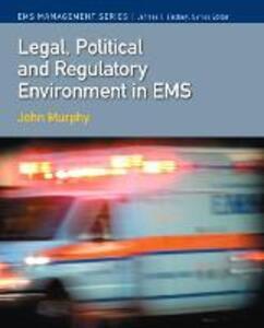 Legal, Political & Regulatory Environment in EMS - John M. Murphy,Jeffrey T. Lindsey - cover