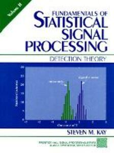 Fundamentals of Statistical Signal Processing, Volume II: Detection Theory - Steven M. Kay - cover