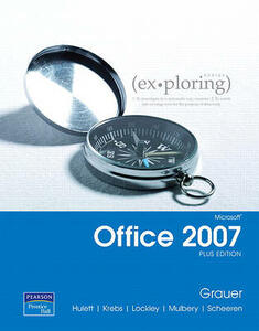 Exploring Microsoft Office 2007 Plus Edition Value Pack (Includes Myitlab for Exploring Microsoft Office 2007 & Microsoft Office 2007 180-Day Trial 2008) - Robert T Grauer,Michelle Hulett,Cynthia Krebs - cover