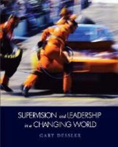 Supervision and Leadership in a Changing World - Gary Dessler - cover