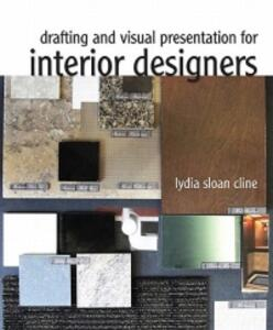 Drafting and Visual Presentation for Interior Designers - Lydia Cline - cover