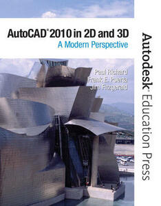 AutoCAD 2010 in 2D and 3D: A Modern Perspective - Paul F. Richard,Frank Puerta,Jim Fitzgerald - cover