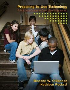 Preparing to Use Technology: A Practical Guide to Curriculum Integration - Blanche W. O'Bannon,Kathleen Puckett - cover