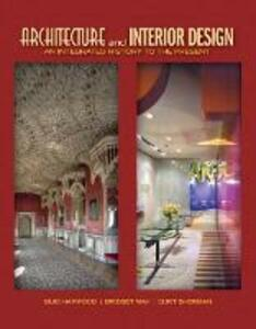 Architecture and Interior Design: An Integrated History to the Present - Buie Harwood,Bridget May,Curt Sherman - cover