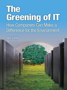 Foto Cover di The Greening of IT, Ebook inglese di John Lamb, edito da Pearson Education