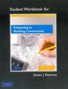 Student Workbook for Estimating in Building Construction - Steven J. Peterson,Leslie Feigenbaum,Frank R. Dagostino - cover