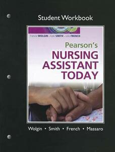 Student Workbook for Pearson's Nursing Assistant Today - Francie Wolgin,Kate Smith,Julie French - cover