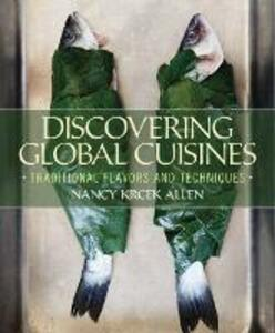 Discovering Global Cuisines: Traditional Flavors and Techniques - Nancy Krcek Allen - cover