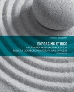 Enforcing Ethics: A Scenario-Based Workbook for Police & Corrections Recruits and Officers - Debbie J. Goodman - cover