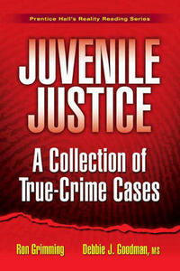 Juvenile Justice: A Collection of True-Crime Cases - Debbie J. Goodman,Ron Grimming - cover