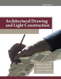 Architectural Drawing and Light Construction: United States Edition - Edward J. Muller,Philip A. Grau - cover