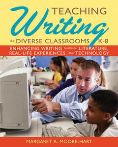 Teaching Writing in Diverse Classrooms, K-8: Enhancing Writing Through Literature, Real-Life Experiences, and Technology - Margaret A. Moore-Hart - cover
