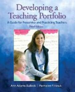 Developing a Teaching Portfolio: A Guide for Preservice and Practicing Teachers - Ann Adams Bullock,Parmalee P. Hawk - cover