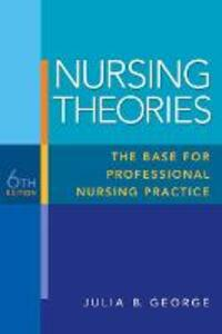 Nursing Theories: The Base for Professional Nursing Practice - Julia B. George - cover