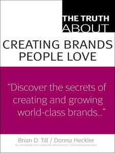 Foto Cover di The Truth About Creating Brands People Love, Ebook inglese di Donna D. Heckler,Brian D. Till, edito da Pearson Education