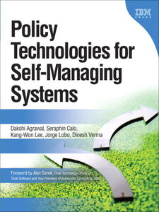 Ebook in inglese Policy Technologies for Self-Managing Systems Agrawal, Dakshi , Calo, Seraphin , Lee, Kang-Won , Lobo, Jorge