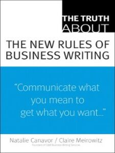 Foto Cover di The Truth About the New Rules of Business Writing, Ebook inglese di Natalie Canavor,Claire Meirowitz, edito da Pearson Education