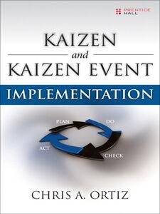 Foto Cover di Kaizen and Kaizen Event Implementation, Ebook inglese di Chris A. Ortiz, edito da Pearson Education