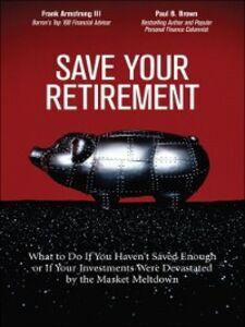 Foto Cover di Save Your Retirement, Ebook inglese di Frank Armstrong III,Paul B. Brown, edito da Pearson Education
