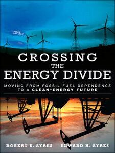 Ebook in inglese Crossing the Energy Divide Ayres, Edward H. , Ayres, Robert U.