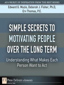 Ebook in inglese Simple Secrets to Motivating People Over the Long Term Fisher, Deborah J., PhD , Muzio, Edward G. , Thomas, Erv, PE