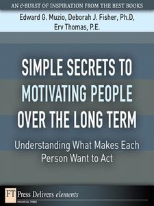 Ebook in inglese Simple Secrets to Motivating People Over the Long Term Muzio, Edward G. , PE, Erv Thomas , PhD, Deborah J. Fisher