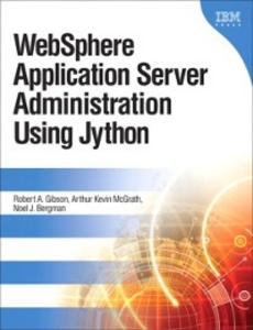 Ebook in inglese WebSphere Application Server Administration Using Jython, Portable Documents Bergman, Noel J. , Gibson, Robert A. , McGrath, Arthur Kevin