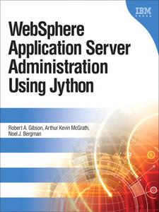 Ebook in inglese WebSphere Application Server Administration Using Jython Bergman, Noel J. , Gibson, Robert A. , McGrath, Arthur Kevin