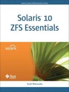 Foto Cover di Solaris™ 10 ZFS Essentials, Ebook inglese di Scott Watanabe, edito da Pearson Education