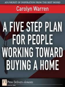 Foto Cover di A Five-Step Plan for People Working Toward Buying a Home, Ebook inglese di Carolyn Warren, edito da Pearson Education