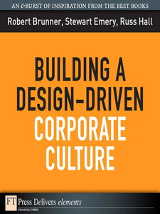 Ebook in inglese Building a Design-Driven Corporate Culture Brunner, Robert , Emery, Stewart , Hall, Russ