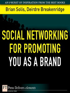 Ebook in inglese Social Networking for Promoting YOU as a Brand Breakenridge, Deirdre , Solis, Brian