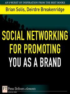 Ebook in inglese Social Networking for Promoting YOU as a Brand Breakenridge, Deirdre K. , Solis, Brian
