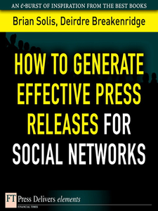 Ebook in inglese How to Generate Effective Press Releases for Social Networks Breakenridge, Deirdre K. , Solis, Brian