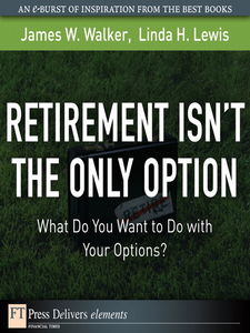 Ebook in inglese Retirement Isn't the Only Option Lewis, Linda H. , Walker, James W.