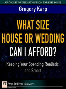 Foto Cover di What Size House or Wedding Can I Afford? Keeping Your Spending Realistic, and Smart, Ebook inglese di Gregory Karp, edito da Pearson Education