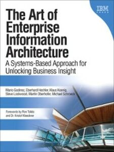 Ebook in inglese The Art of Enterprise Information Architecture Godinez, Mario , Hechler, Eberhard , Koenig, Klaus , Lockwood, Steve