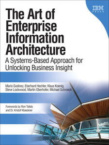 Ebook in inglese The Art of Enterprise Information Architecture Godinez, Mario , Hechler, Eberhard , Koenig, Klaus , Schroeck, Michael