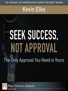 Foto Cover di Seek Success, Not Approval, Ebook inglese di Kevin Elko, edito da Pearson Education