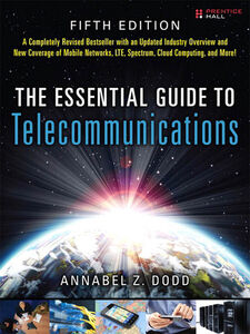 Foto Cover di The Essential Guide to Telecommunications, Ebook inglese di Annabel Z. Dodd, edito da Pearson Education