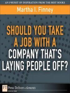 Foto Cover di Should You Take a Job with a Company That's Laying People Off?, Ebook inglese di Martha I. Finney, edito da Pearson Education