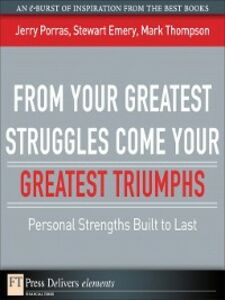 Ebook in inglese From Your Greatest Struggles Come Your Greatest Triumphs Emery, Stewart , Porras, Jerry , Thompson, Mark