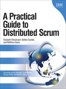 Ebook in inglese A Practical Guide to Distributed Scrum Ganis, Matthew , Surdek, Steffan , Woodward, Elizabeth