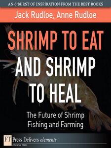 Foto Cover di Shrimp to Eat and Shrimp to Heal, Ebook inglese di Anne Rudloe,Jack Rudloe, edito da Pearson Education