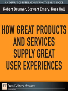 Ebook in inglese How Great Products and Services Supply Great User Experiences Brunner, Robert , Emery, Stewart , Hall, Russ