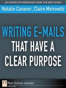 Foto Cover di Writing E-mails That Have a Clear Purpose, Ebook inglese di Natalie Canavor,Claire Meirowitz, edito da Pearson Education