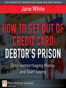 Foto Cover di How to Get Out of Credit Card Debtor's Prison, Ebook inglese di Jane White, edito da Pearson Education