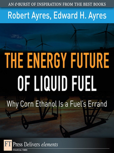 Ebook in inglese The Energy Future of Liquid Fuel Ayres, Edward H. , Ayres, Robert U.