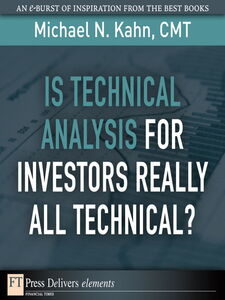 Ebook in inglese Is Technical Analysis for Investors Really All Technical? CMT, Michael N. Kahn
