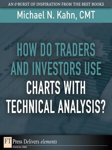 Ebook in inglese How Do Traders and Investors Use Charts with Technical Analysis? Kahn, Michael N., CMT